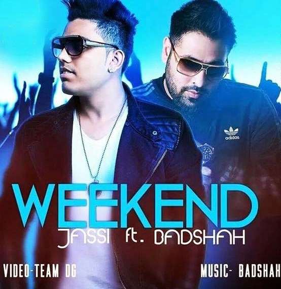 weekend, jassi , badsha
