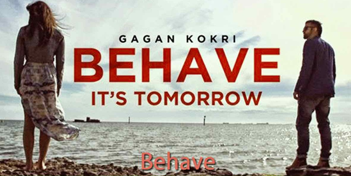 Behave, behave song, Gagan-Kokri