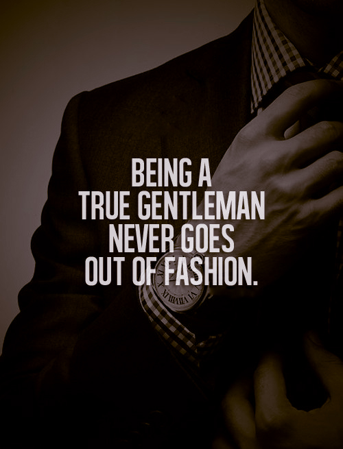 gentleman quotes, quotes about being a gentleman, being a gentleman quotes, gentlemen quotes, real gentleman